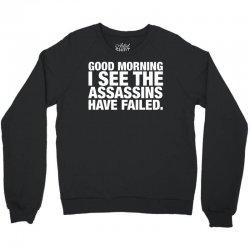 Good Morning. I See The Assassins Have Failed Crewneck Sweatshirt   Artistshot