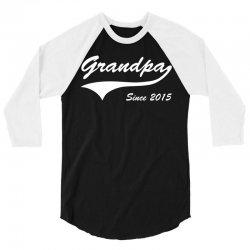 Grandpa since 2015 3/4 Sleeve Shirt | Artistshot