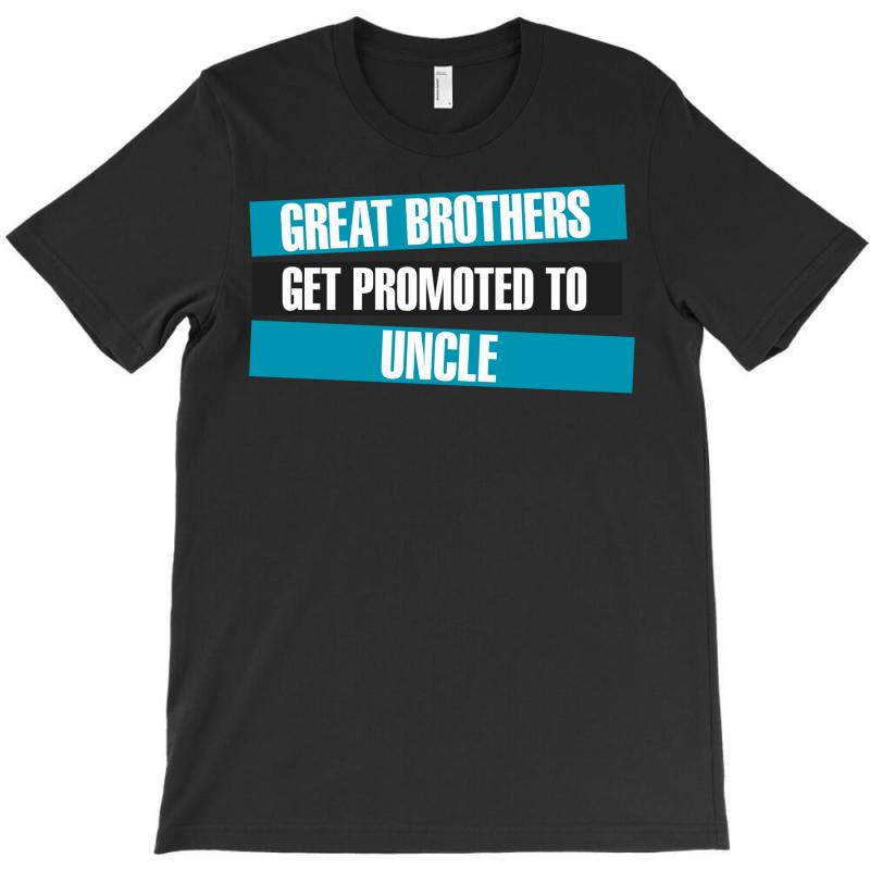 Great Brothers Get Promoted To Uncle T-shirt | Artistshot