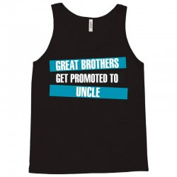 Great Brothers Get Promoted to Uncle Tank Top | Artistshot