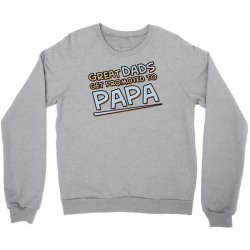 Great Dads Get Promoted to Papa Crewneck Sweatshirt | Artistshot