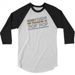 Great Dads Get Promoted to Pop Pop 3/4 Sleeve Shirt | Artistshot