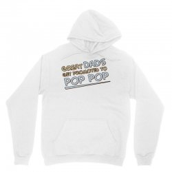 Great Dads Get Promoted to Pop Pop Unisex Hoodie | Artistshot