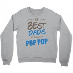 Great Dads Get Promoted to Pop Pop Crewneck Sweatshirt | Artistshot