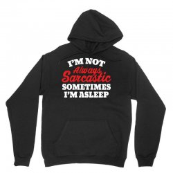 I am not always sarcastic. Sometimes I am asleep Unisex Hoodie | Artistshot