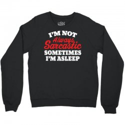 I am not always sarcastic. Sometimes I am asleep Crewneck Sweatshirt | Artistshot