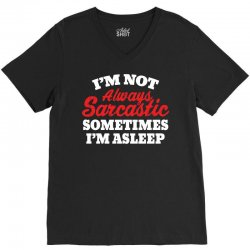 I am not always sarcastic. Sometimes I am asleep V-Neck Tee | Artistshot
