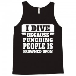 I Dive Because Punching People Is Frowned Upon Tank Top | Artistshot