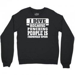 I Dive Because Punching People Is Frowned Upon Crewneck Sweatshirt | Artistshot