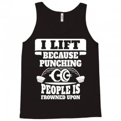 I Lift Because Punching People Is Frowned Upon Tank Top   Artistshot