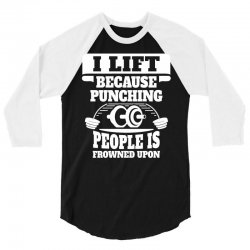 I Lift Because Punching People Is Frowned Upon 3/4 Sleeve Shirt   Artistshot