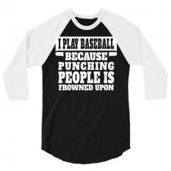I Play Baseball Because Punching People Is Frowned Upon 3/4 Sleeve Shirt   Artistshot