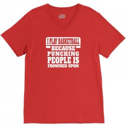 I Play Basketball Because Punching People Is Frowned Upon V-Neck Tee | Artistshot