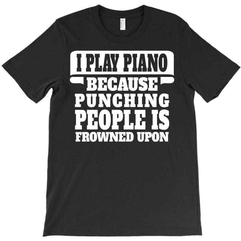 I Play Guitar Piano Punching People Is Frowned Upon T-shirt   Artistshot