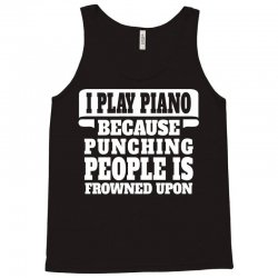 I Play Guitar Piano Punching People Is Frowned Upon Tank Top   Artistshot