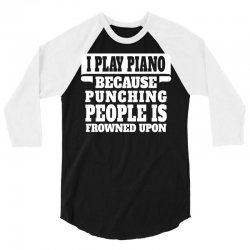 I Play Guitar Piano Punching People Is Frowned Upon 3/4 Sleeve Shirt   Artistshot