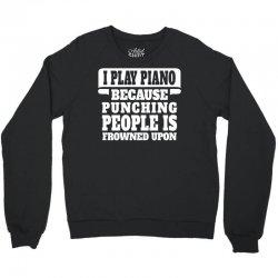 I Play Guitar Piano Punching People Is Frowned Upon Crewneck Sweatshirt   Artistshot