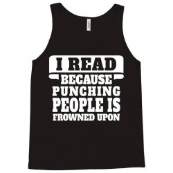 I Read Because Punching People Is Frowned Upon Tank Top | Artistshot