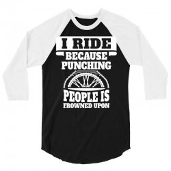 I Ride Because Punching People Is Frowned Upon, Ride 3/4 Sleeve Shirt | Artistshot
