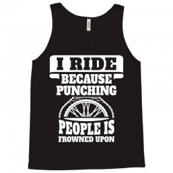 I Ride Because Punching People Is Frowned Upon, Ride Tank Top | Artistshot