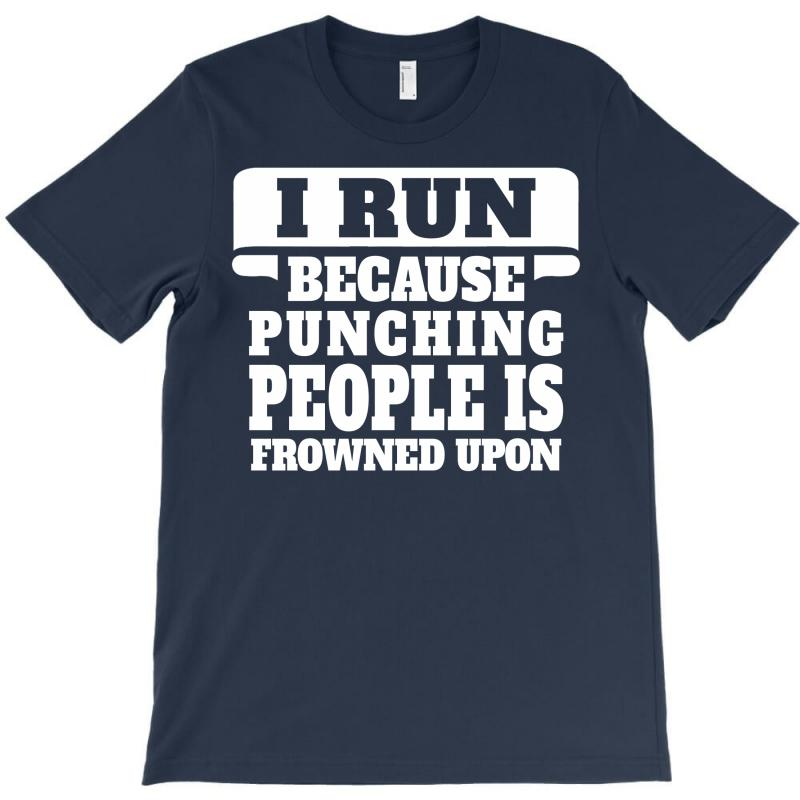 I Run Because Punching People Is Frowned Upon T-shirt | Artistshot