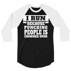 I Run Because Punching People Is Frowned Upon 3/4 Sleeve Shirt   Artistshot