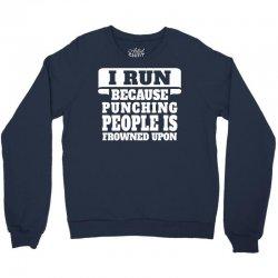 I Run Because Punching People Is Frowned Upon Crewneck Sweatshirt   Artistshot