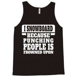 I Snowboard Because Punching People Is Frowned Upon Tank Top | Artistshot