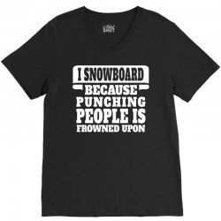 I Snowboard Because Punching People Is Frowned Upon V-Neck Tee | Artistshot