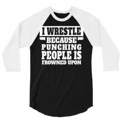I Wrestle  Because Punching People Is Frowned Upon 3/4 Sleeve Shirt | Artistshot