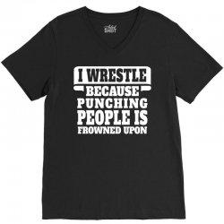 I Wrestle  Because Punching People Is Frowned Upon V-Neck Tee | Artistshot