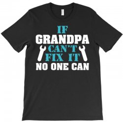 If Grandpa Can't Fix It No One Can T-Shirt | Artistshot