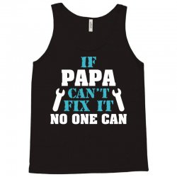 If Papa Can't Fix It No One Can Tank Top | Artistshot