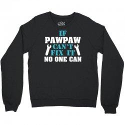 If Pawpaw Can't Fix It No One Can Crewneck Sweatshirt | Artistshot