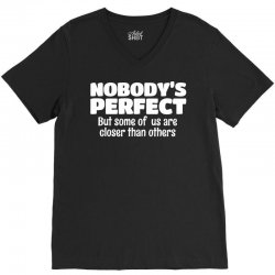 Nobody's Perfect But Some Of Us Are Closer Than... V-Neck Tee   Artistshot