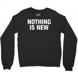 Nothing Is New Crewneck Sweatshirt | Artistshot