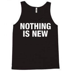 Nothing Is New Tank Top | Artistshot