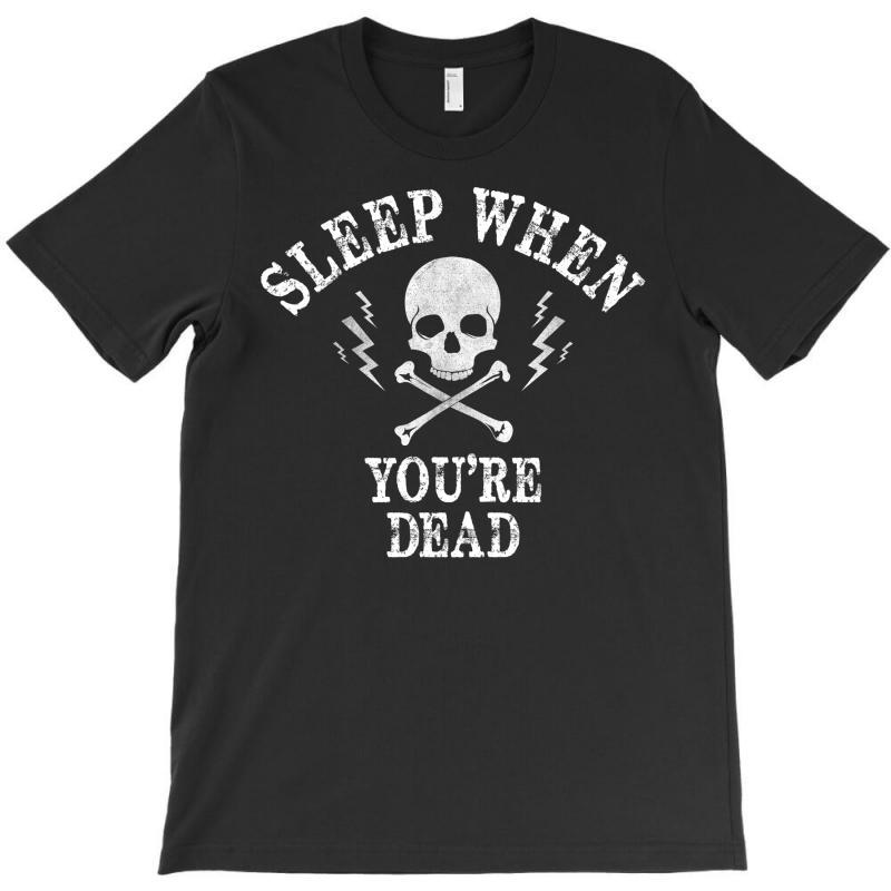 Sleep When You're Dead T-shirt | Artistshot