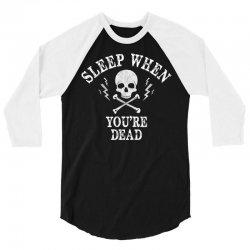 Sleep When You're Dead 3/4 Sleeve Shirt | Artistshot