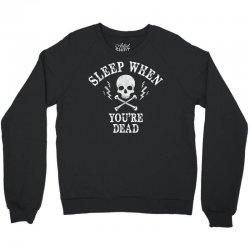 Sleep When You're Dead Crewneck Sweatshirt | Artistshot