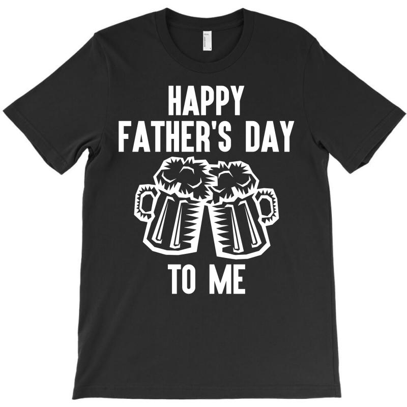 Happy Father's Day To Me T-shirt | Artistshot