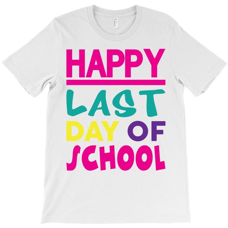 Happy Last Day Of School T-shirt   Artistshot