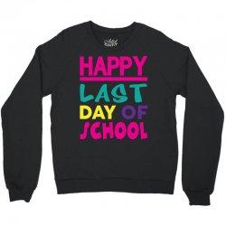 Happy Last Day of School Crewneck Sweatshirt   Artistshot
