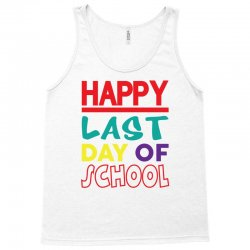 Happy Last Day of School Tank Top | Artistshot