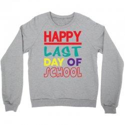 Happy Last Day of School Crewneck Sweatshirt | Artistshot