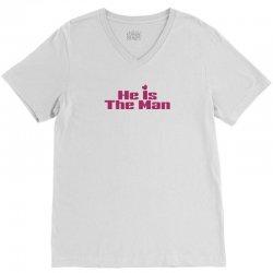 He is The Man V-Neck Tee | Artistshot