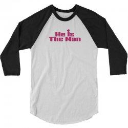He is The Man 3/4 Sleeve Shirt | Artistshot