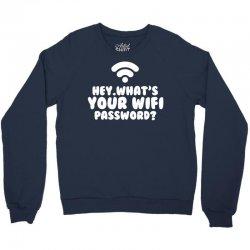 Hey What's Your Wifi Password Crewneck Sweatshirt | Artistshot