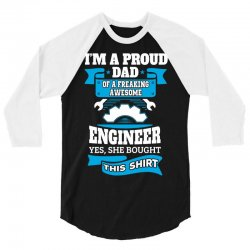 I'm a Proud Dad of a Freaking Awesome Engineer.... 3/4 Sleeve Shirt | Artistshot