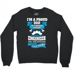 I'm a Proud Dad of a Freaking Awesome Engineer.... Crewneck Sweatshirt | Artistshot